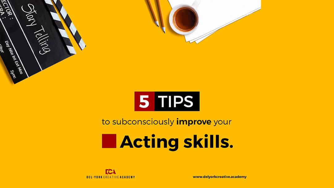 five-skills-to-improve-your-acting-skill-delyork-creative-academy