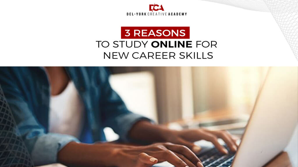 3 REASONS TO STUDY ONLINE FOR NEW CAREER SKILLS