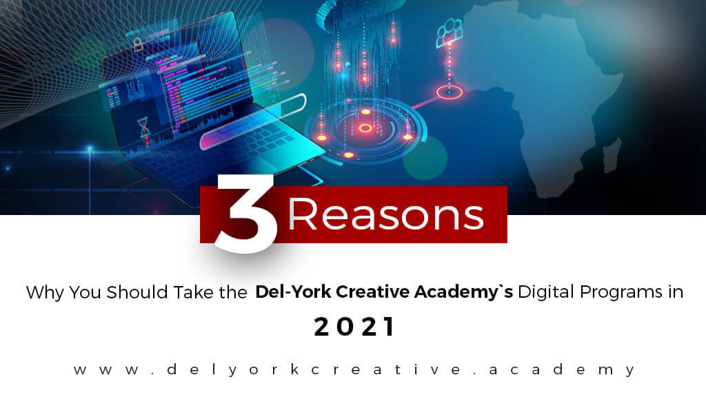 3 Reasons Why You Should Take the Del-York Creative Academy`s Digital Programs in 2021