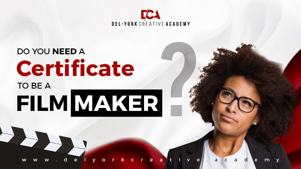 Do You Need A Certificate To Be A Filmmaker?